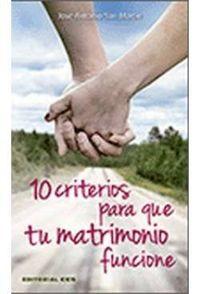10 Criterios Para Que Tu Matrimonio Funcione - Jose Antonio San Martin Perez