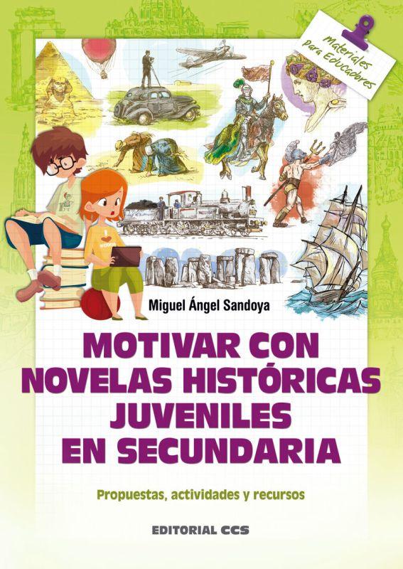Motivar Con Novelas Historicas Juveniles En Secundaria - Propuestas, Actividades Y Recursos - Miguel Angel Sandoya Hernandez
