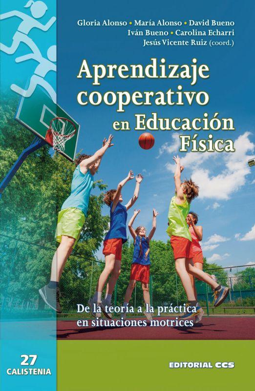 APRENDIZAJE COOPERATIVO EN EDUCACION FISICA - DE LA TEORIA A LA PRACTICA EN SITUACIONES MOTRICES