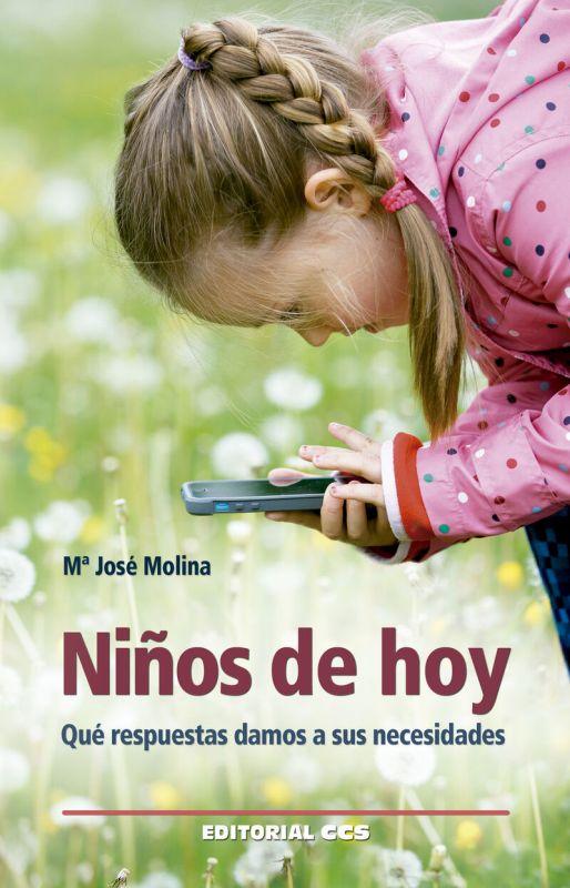 Niños De Hoy - Que Respuestas Damos A Sus Necesidades - Maria Jose Molina