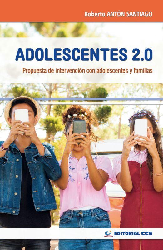 Adolescentes 2.0 - Propuesta De Intervencion Con Adolescentes Y Familias - Roberto Anton Santiago