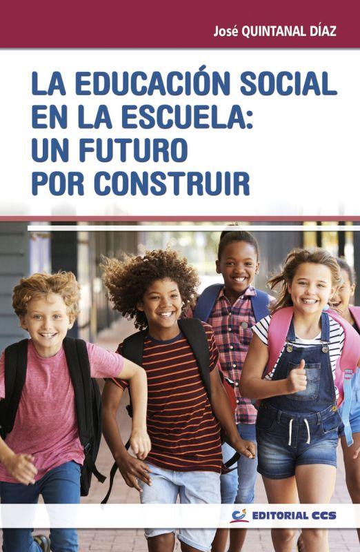 Educacion Social En La Escuela, La: Un Futuro Por Construir - Jose Quintana Diaz