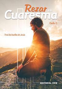 REZAR EN CUARESMA. CICLO C - TRAS LAS HUELLAS DE JESUS
