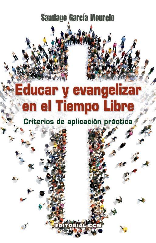 EDUCAR Y EVANGELIZAR EN EL TIEMPO LIBRE - CRITERIOS DE APLICACION PRACTICA
