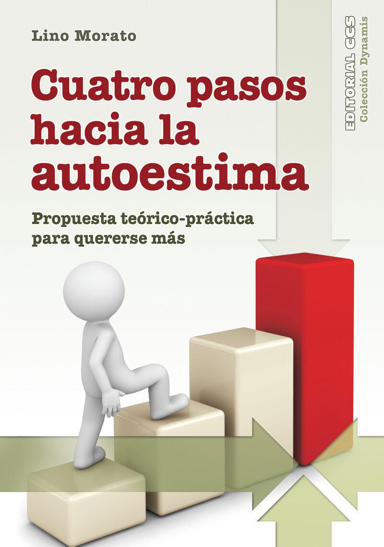CUATRO PASOS HACIA LA AUTOESTIMA - PROPUESTA TEORICO-PRACTICA PARA QUERERSE MAS