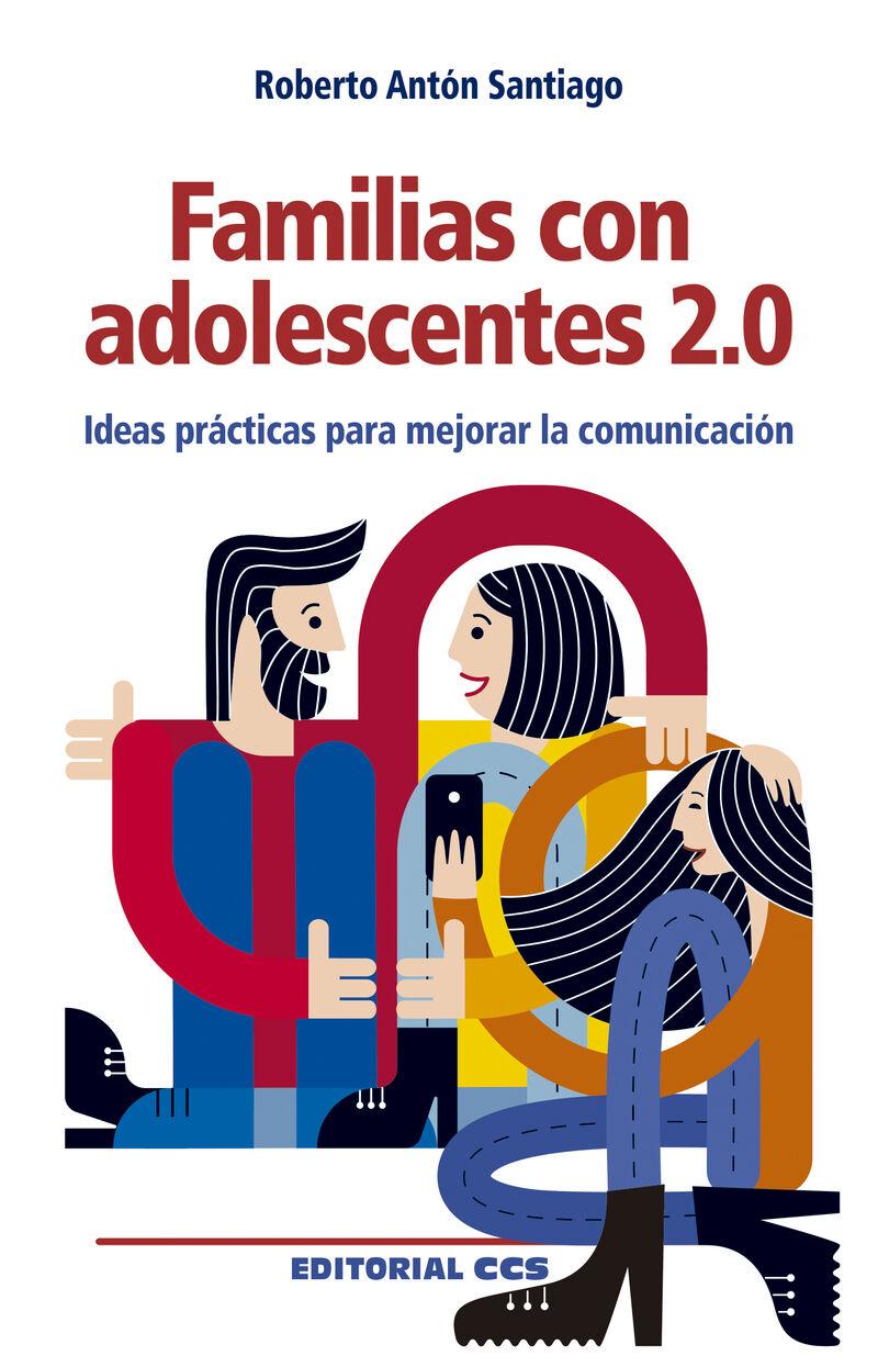 FAMILIAS CON ADOLESCENTES 2.0 - IDEAS PRACTICAS PARA MEJORAR LA COMUNICACION