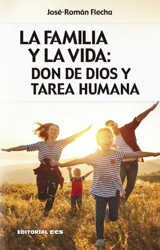 FAMILIA Y LA VIDA, LA - DON DE DIOS Y TAREA HUMANA