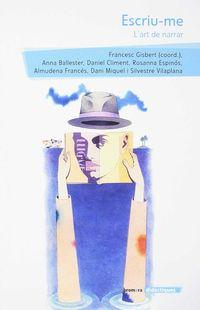 Escriu-Me - L'art De Narrar - Anna Ballester Marco / Daniel Climent Giner / Rosanna Espinos Tortosa / Almudena Frances Mora / Dani Miquel Antich / Silvestre Vilaplana Barnes