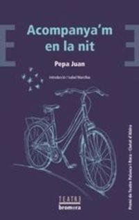 Acompanya'm En La Nit (premi De Teatre Ciutat D'alzira Palanca I Roca) - Pepa Juan