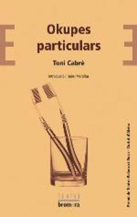 Okupes Particulars (premi Ciutat D'alzira Palanca I Roca 2018) - Toni Cabre