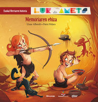 Memoriaren Ehiza - Lur Eta Amets - Euskal Herriaren Historia 1 - Uxue Alberdi Estibaritz / Patxi Pelaez Picapiedra (il. )