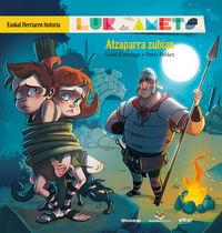 Atzaparra Zubian - Lur Eta Amets - Euskal Herriaren Historia 2 - Unai Elorriaga Lopez De Letona / Patxi Pelaez Picapiedra (il. )