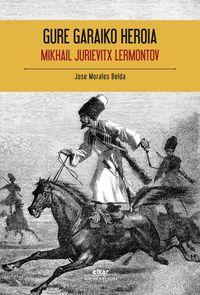 Gure Garaiko Heroia - Mikhail Jurievitx Lermontov