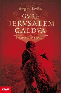GURE JERUSALEM GALDUA - ERRESUMA ETA FEDEA III