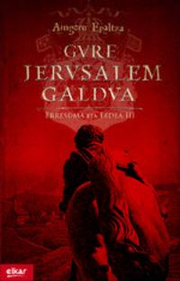 Gure Jerusalem Galdua - Aingeru Epalza Ruiz de Alda