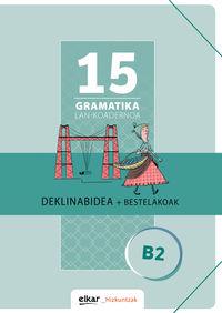 GRAMATIKA LAN-KOADERNOA 15 (B2) DEKLINABIDEA + BESTELAKOAK