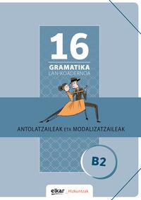 GRAMATIKA LAN-KOADERNOA 16 (B2) ANTOLATZAILEAK ETA MODALIZATZAILEAK