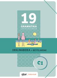 GRAMATIKA LAN-KOADERNOA 19 (C1) DEKLINABIDEA + BESTELAKOAK