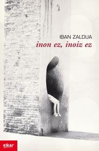 Inon Ez, Inoiz Ez - Iban Zaldua Gonzalez