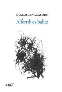 Alferrik Ez Balitz - Karlos Linazasoro Izagirre