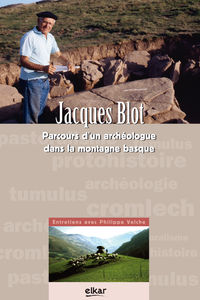 JACQUES BLOT - ARCHEOLOGUE DANS LA MONTAGNE BASQUE