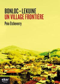 Bonloc-Lekuine - Un Village Frontiere - Peio Etcheverry