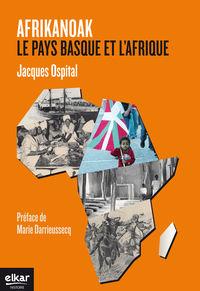 Afrikanoak - Le Pays Basque Et L'afrique - Jacques Ospital