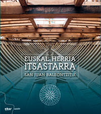 Euskal Herria Itsastarra - San Juan Baleontzitik - Albaola Itsas Kultur Faktoria