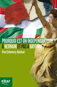 Pourquoi Est-On Independantiste A Hernani Et Pas A Bayonne? - Peio Etcheverry-Ainchart