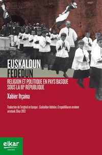 EUSKALDUN FEDEDUN - RELIGION ET POLITIQUE EN PAYS BASQUE SOUS LA III. REPUBLIQUE