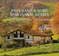 PAYS BASQUE NORD = IPAR EUSKAL HERRIA - LES 100 LIEUX MYTHIQUES = 100 TOKI MITIKOAK