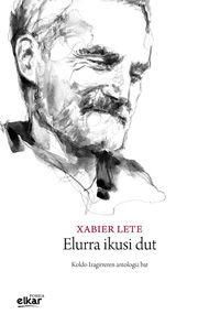 Elurra Ikusi Dut - Xabier Lete Bergaretxe