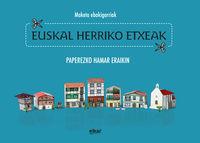EUSKAL HERRIKO ETXEAK - MAKETA EBAKIGARRIAK