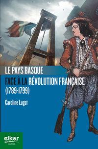 Pays Basque Face A La Revolution Francaise (1789-1799) , Le - Caroline Lugat