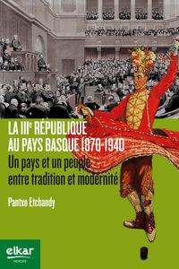 La iiie republique au pays basque 1870-1940 - Pantxo Etchandy