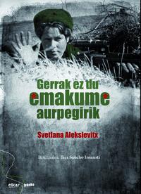 Gerrak Ez Du Emakume Aurpegirik (jokin Zaitegi Saria 2016) - Svetlana Aleksievtx