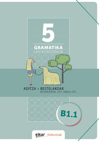 GRAMATIKA LAN-KOADERNOA 5 (B1.1) ADITZA + BESTELAKOAK