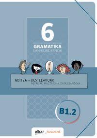 Gramatika Lan-Koadernoa 6 (b1.2) Aditza + Bestelakoak - Batzuk