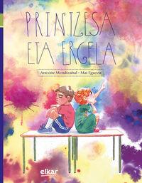 Printzesa Eta Ergela - Antxiñe Mendizabal Aranburu / Mai Egurtza Arruti (il. )