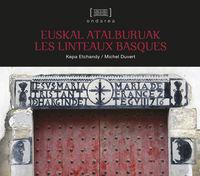 Euskal Atalburuak - Les Linteaux Basques - Michel Duvert / Kepa Etchandy (il. )
