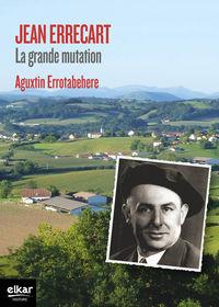 Jean Errecart - La Grande Mutation - Aguxtin Errotabehere