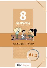 Gramatika Lan-Koadernoa 8 (a1.2) Deklinabidea + Sintaxia - Batzuk