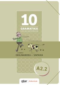 Gramatika Lan-Koadernoa 10 (a2.2) Deklinabidea + Sintaxia - Batzuk