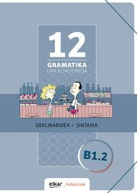 Gramatika Lan-Koadernoa 12 (b1.2) Deklinabidea + Sintaxia - Batzuk