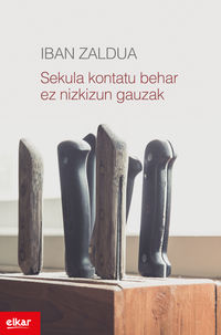 Sekula Kontatu Behar Ez Nizkizun Gauzak - Iban Zaldua Gonzalez