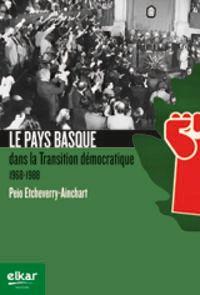 Pays Basque Dans La Transition Democratique 1968-1988, Le - Peio Etcheverry-Ainchart