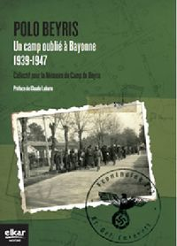 Polo Beyris - Un Camp Oublie A Bayonne (1939-1947) - Batzuk