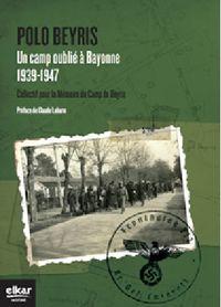 POLO BEYRIS - UN CAMP OUBLIE A BAYONNE (1939-1947)