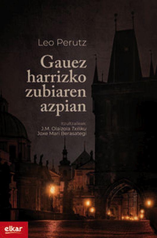 Gauez Harrizko Zubiaren Azpian - Leo Perutz