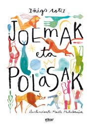 Joemak Eta Polasak - Iñigo Astiz Martinez / Maite Mutuberria (il. )